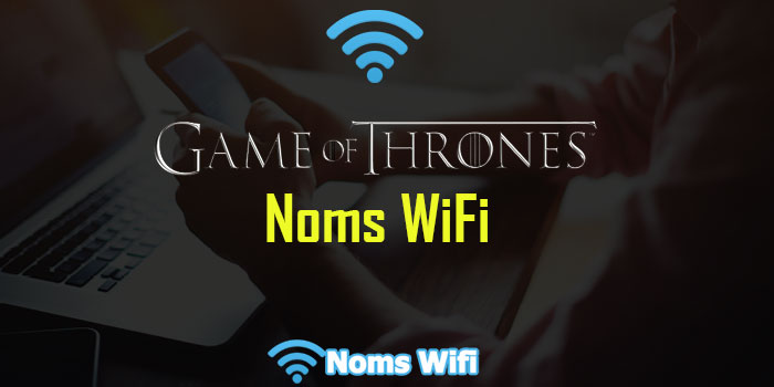 Game of thrones Noms WiFi